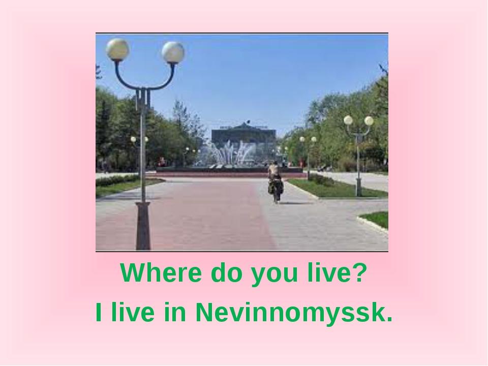 Where do you live? I live in Nevinnomyssk.