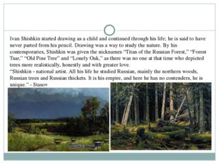 Ivan Shishkin started drawing as a child and continued through his life; he i