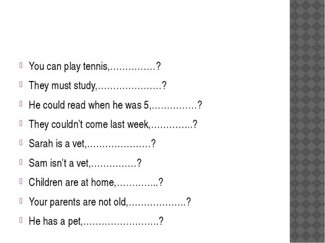 You can play tennis,……………? They must study,…………………? He could read when he wa...