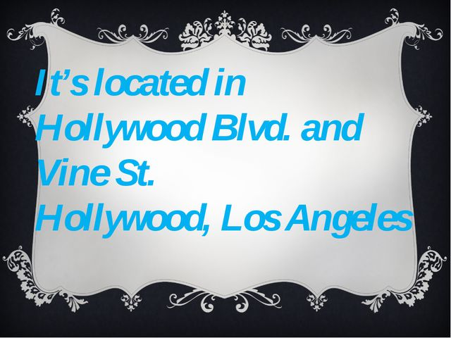 It's located in Hollywood Blvd. and Vine St. Hollywood, Los Angeles