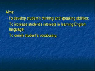 Aims: - To develop student's thinking and speaking abilities; To increase st