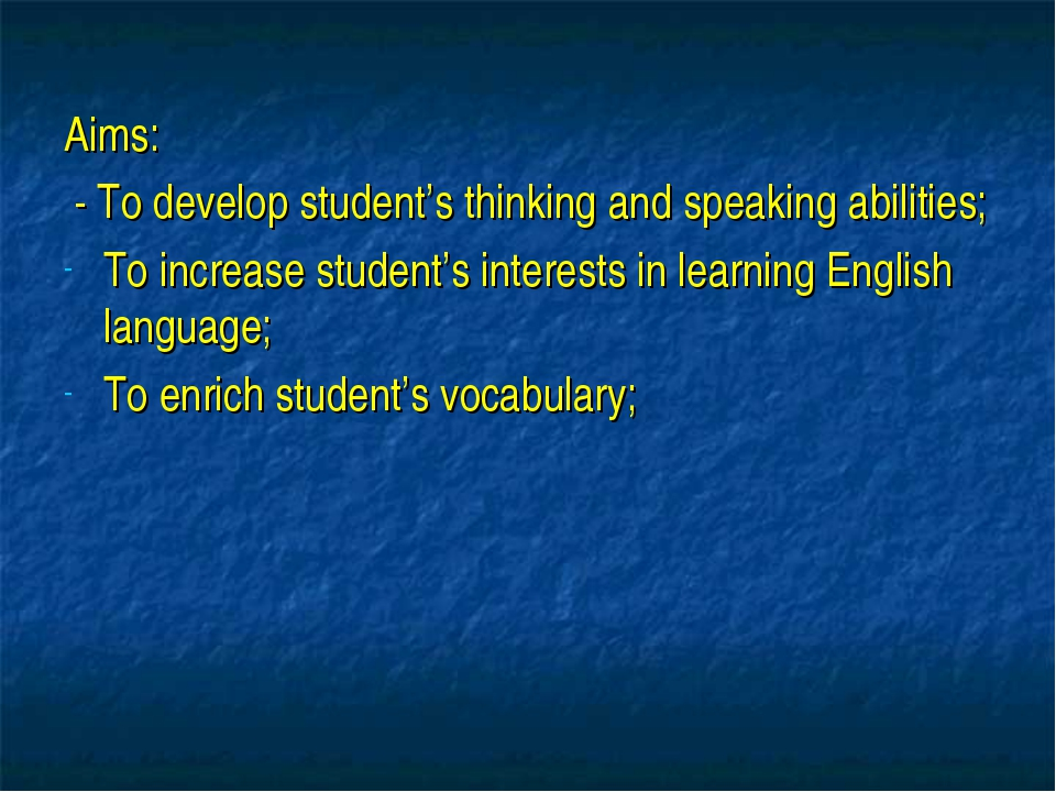 Aims: - To develop student's thinking and speaking abilities; To increase st...