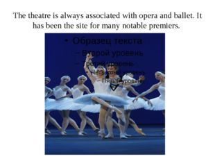 The theatre is always associated with opera and ballet. It has been the site