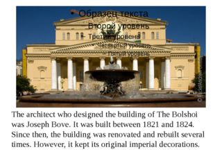 The architect who designed the building of The Bolshoi was Joseph Bove. It w