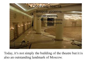 Today, it's not simply the building of the theatre but it is also an outstan