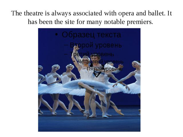 The theatre is always associated with opera and ballet. It has been the site...