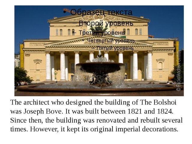 The architect who designed the building of The Bolshoi was Joseph Bove. It w...
