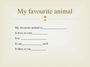 My favourite animal is________________. It lives in (on)__________. It is ___