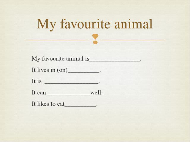 My favourite animal is________________. It lives in (on)__________. It is ___...