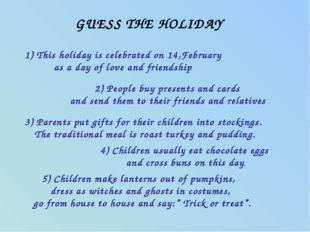 GUESS THE HOLIDAY 1) This holiday is celebrated on 14,February as a day of lo