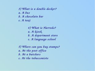 3) What is a double-decker? a. A bus b. A chocolate bar c. A taxi 4) What is