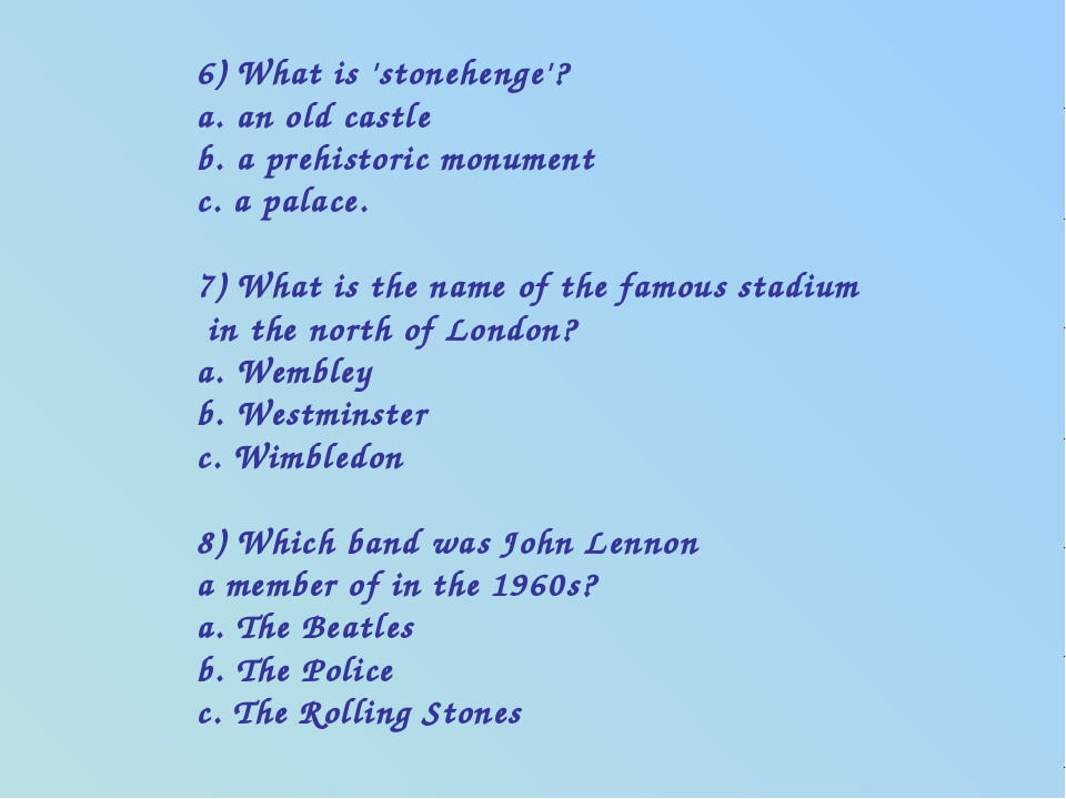 6) What is 'stonehenge'? a. an old castle b. a prehistoric monument c. a pala...