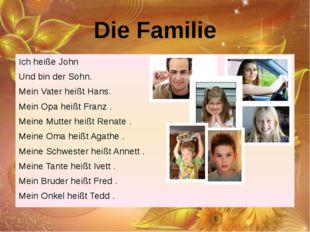 Die Familie Ich heiße John Und bin der Sohn. Mein Vater heißt Hans. Mein Opa