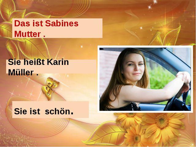 Das ist Sabines Mutter . Sie heißt Karin Müller . Sie ist schön.