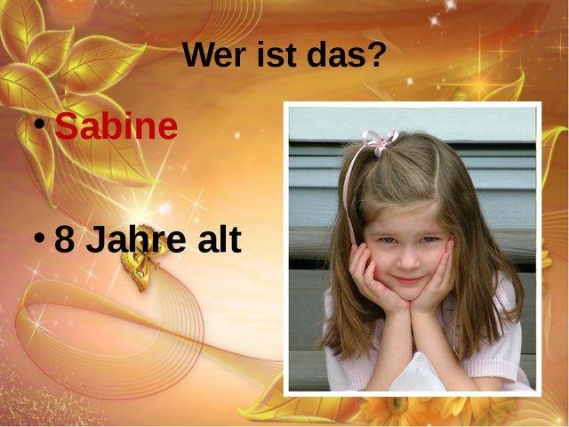 Wer ist das? Sabine 8 Jahre alt