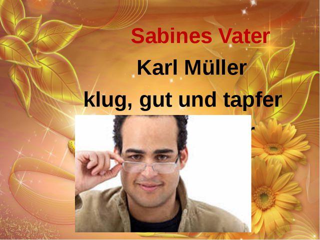 Sabines Vater Karl Müller klug, gut und tapfer tapfer