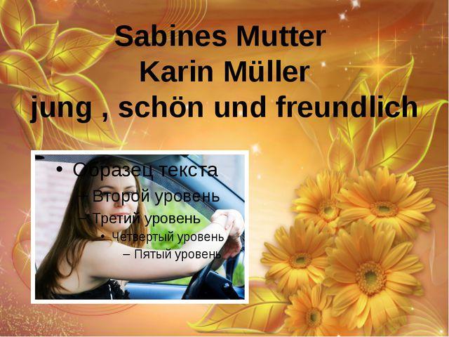 Sabines Mutter Karin Müller jung , schön und freundlich