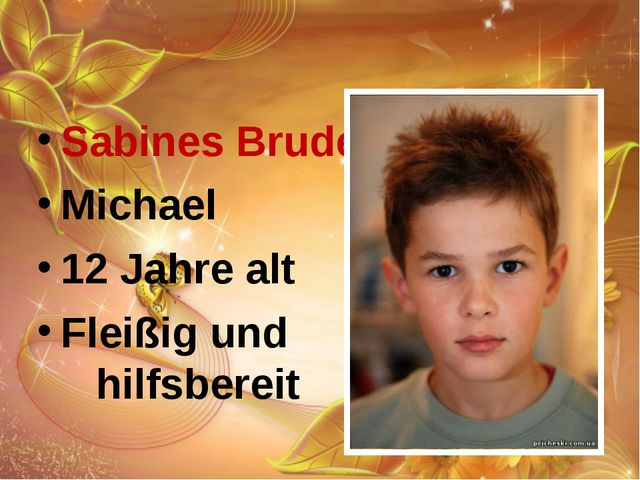 Sabines Bruder Michael 12 Jahre alt Fleißig und hilfsbereit