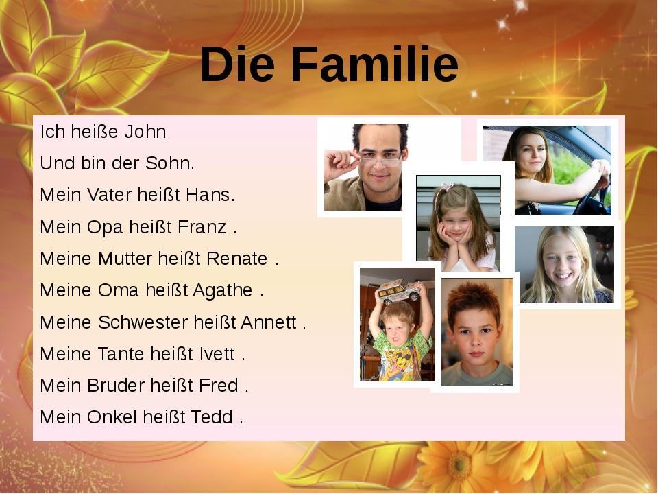 Die Familie Ich heiße John Und bin der Sohn. Mein Vater heißt Hans. Mein Opa...