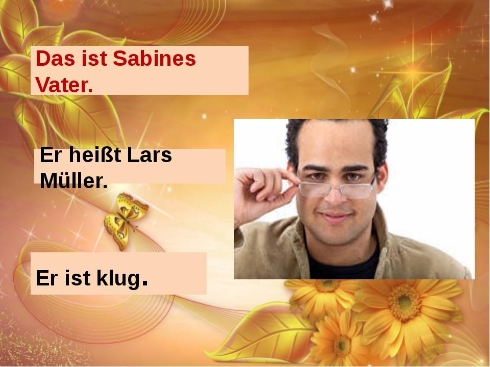 Das ist Sabines Vater. Er heißt Lars Müller. Er ist klug.