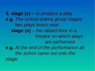 3. stage (v) – to produce a play e.g. The school drama group stages 	two play