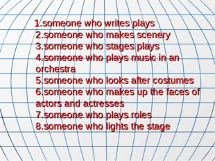 1.someone who writes plays 2.someone who makes scenery 3.someone who stages