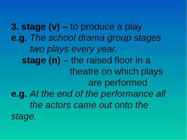 3. stage (v) – to produce a play e.g. The school drama group stages 	two play...