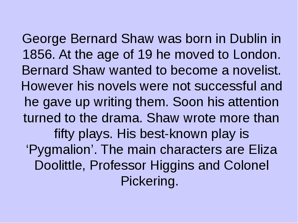 George Bernard Shaw was born in Dublin in 1856. At the age of 19 he moved to...