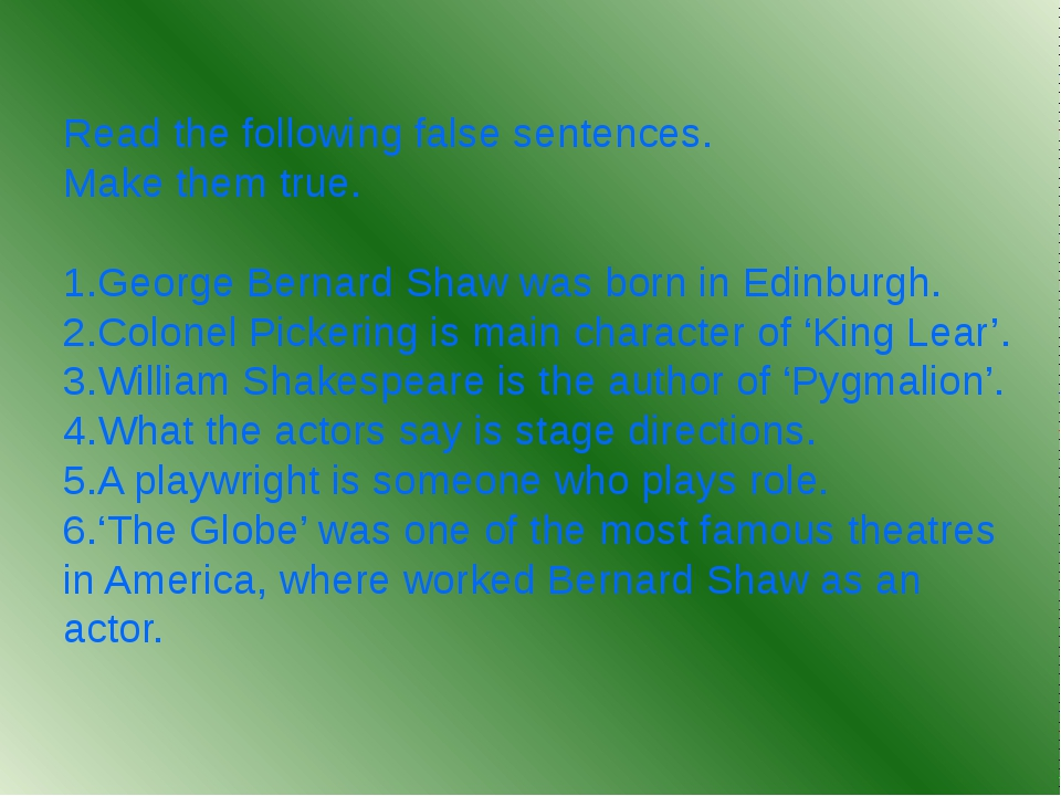 Read the following false sentences. Make them true. 1.George Bernard Shaw was...