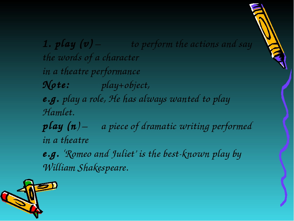 1. play (v) – 	to perform the actions and say the words of a character in a t...