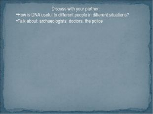 Discuss with your partner: How is DNA useful to different people in different