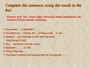 Complete the sentences using the words in the box 1. The present … is Elizabe