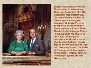 Elizabeth married Lieutenant Mountbatten in Westminster Abbey on November 20,
