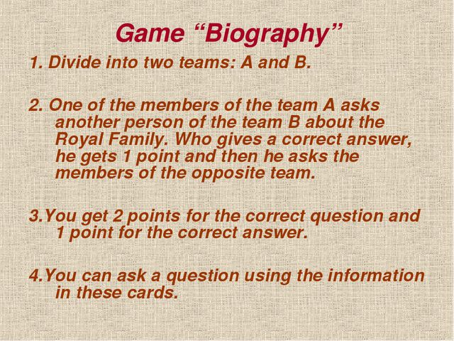 "Game ""Biography"" 1. Divide into two teams: A and B. 2. One of the members of..."