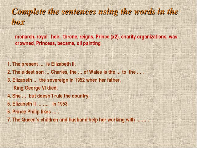 Complete the sentences using the words in the box 1. The present … is Elizabe...
