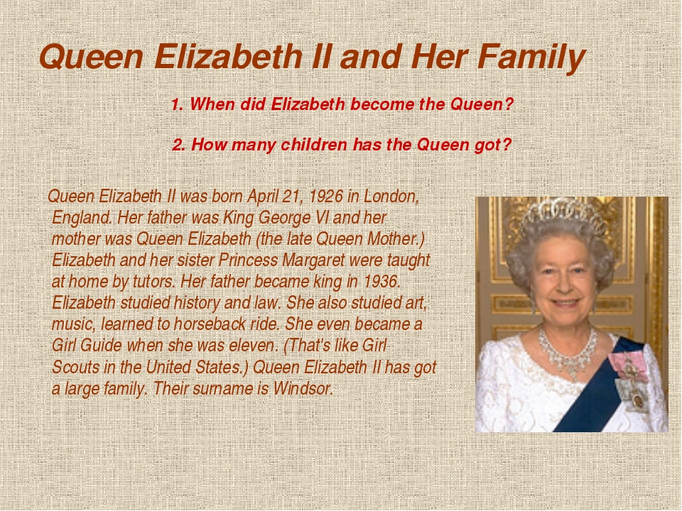 Queen Elizabeth II and Her Family Queen Elizabeth II was born April 21, 1926...