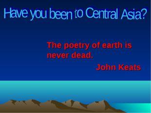The poetry of earth is never dead. John Keats