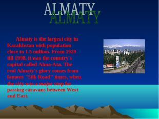 Almaty is the largest city in Kazakhstan with population close to 1.5 millio