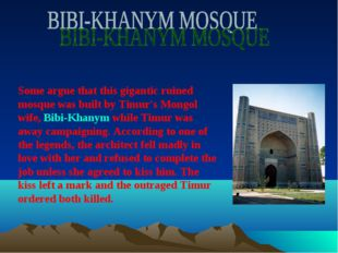 Some argue that this gigantic ruined mosque was built by Timur's Mongol wife,