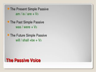 The Passive Voice The Present Simple Passive am / is / are + V3 The Past Simp