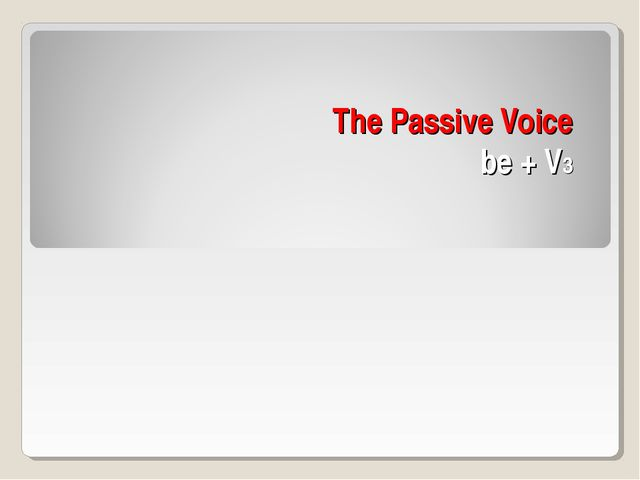 The Passive Voice be + V3