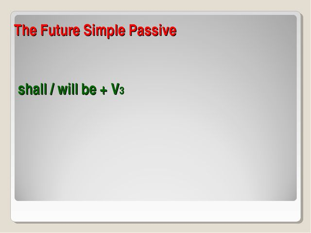 The Future Simple Passive shall / will be + V3