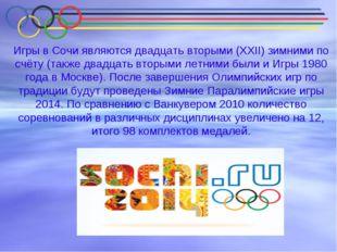 Игры в Сочи являются двадцать вторыми (XXII) зимними по счёту (также двадцать