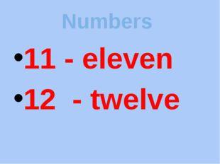 Numbers 11 - eleven 12 - twelve