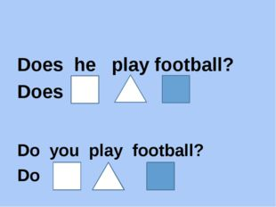 Does he play football? Does Do you play football? Do