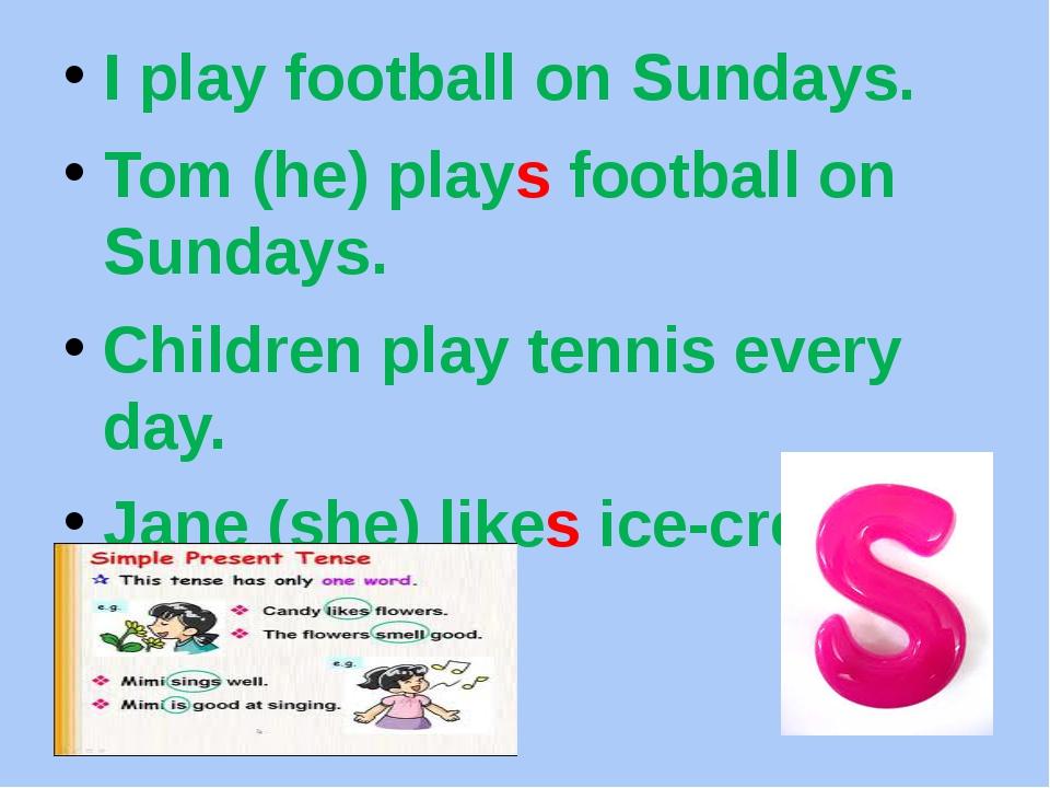 I play football on Sundays. Tom (he) plays football on Sundays. Children play...