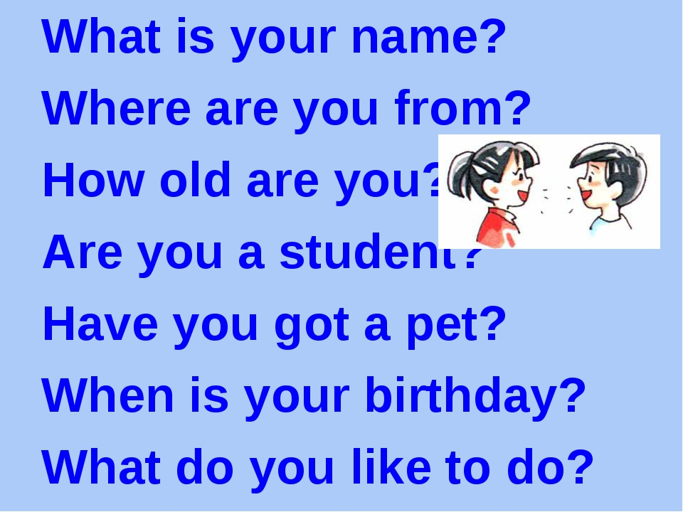 What is your name? Where are you from? How old are you? Are you a student? Ha...