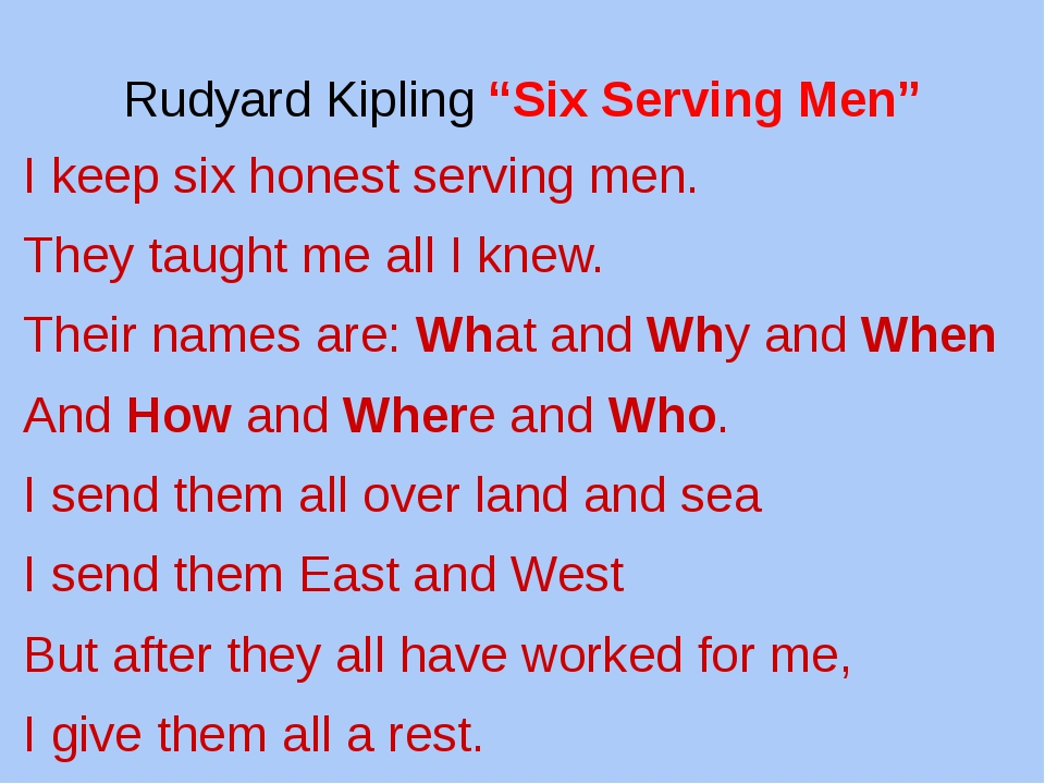 "Rudyard Kipling ""Six Serving Men"" I keep six honest serving men. They taught..."