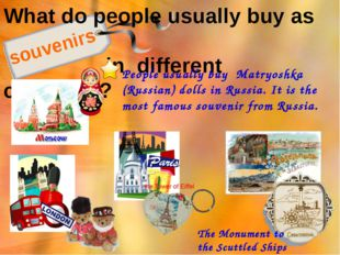 What do people usually buy as in different countries? souvenirs People usuall