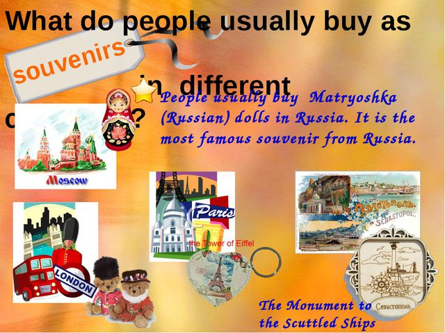 What do people usually buy as in different countries? souvenirs People usuall...